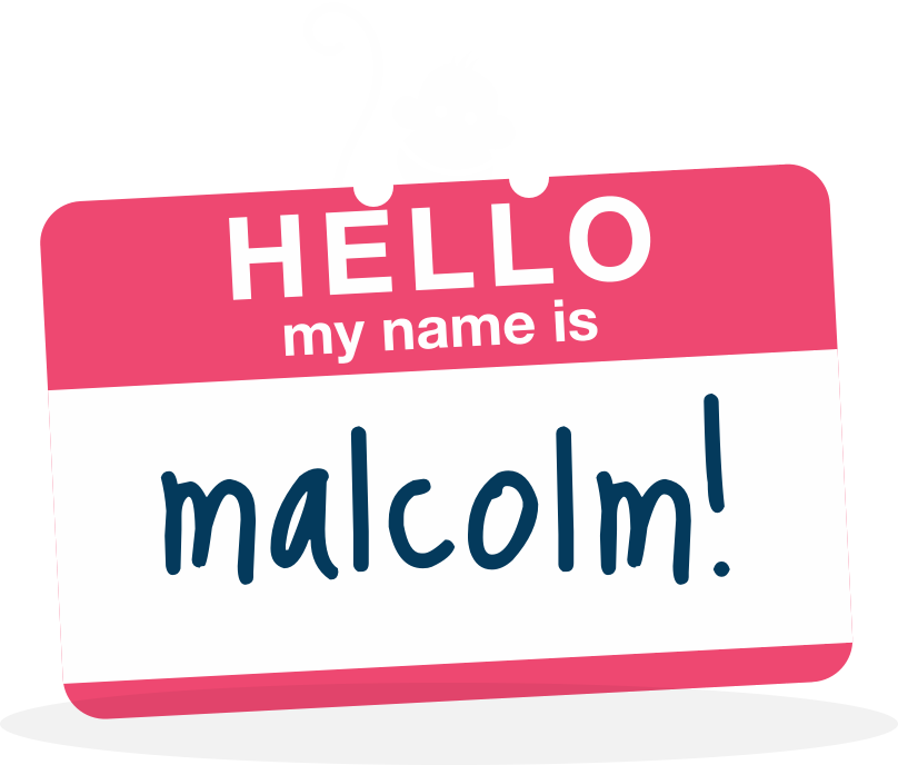 "Malcolm! holding a sign saying ""Hello my name is Malcolm!"""